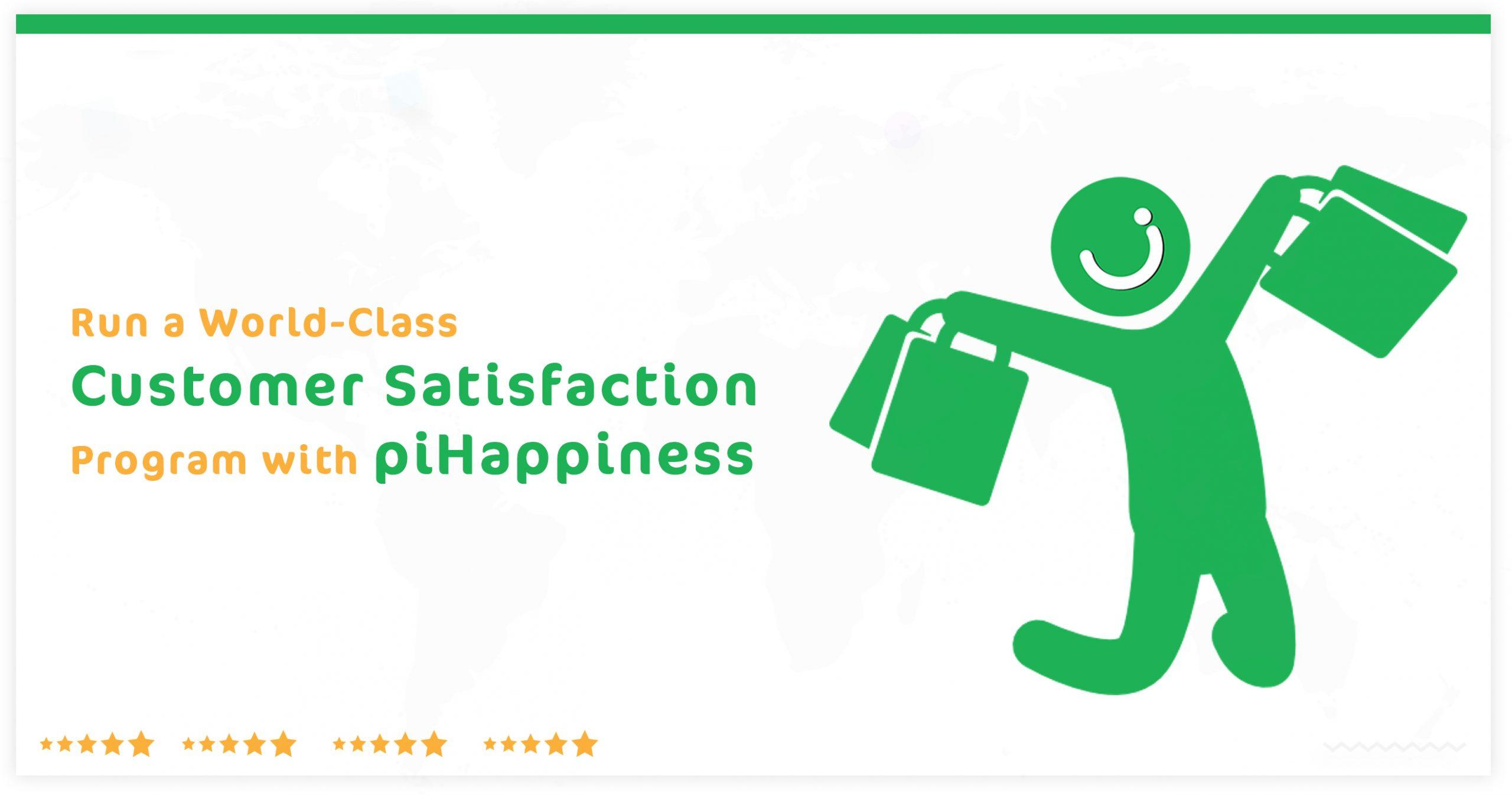 Run a World-Class Customer Satisfaction Program with piHappiness