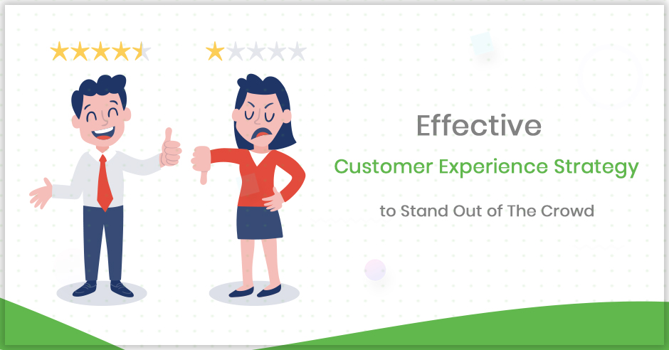 effective-customer-experience-strategy-to-stand-out-of-the-crowd