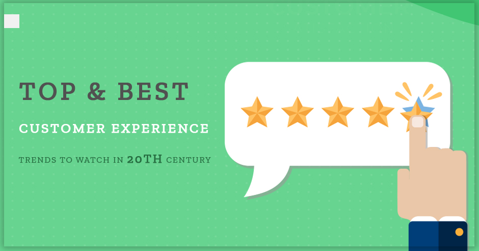 Top & Best Customer Experience Trends to Watch In 20th Century