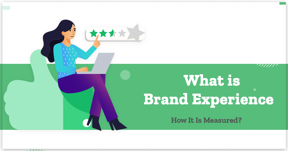 What is Brand Experience and How It Is Measured?
