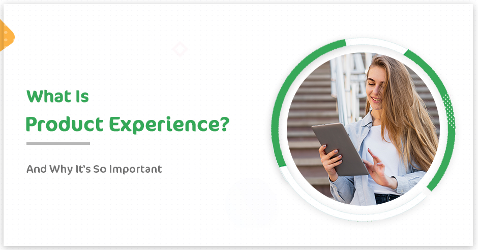 What is Product Experience and Why It Is So Important?