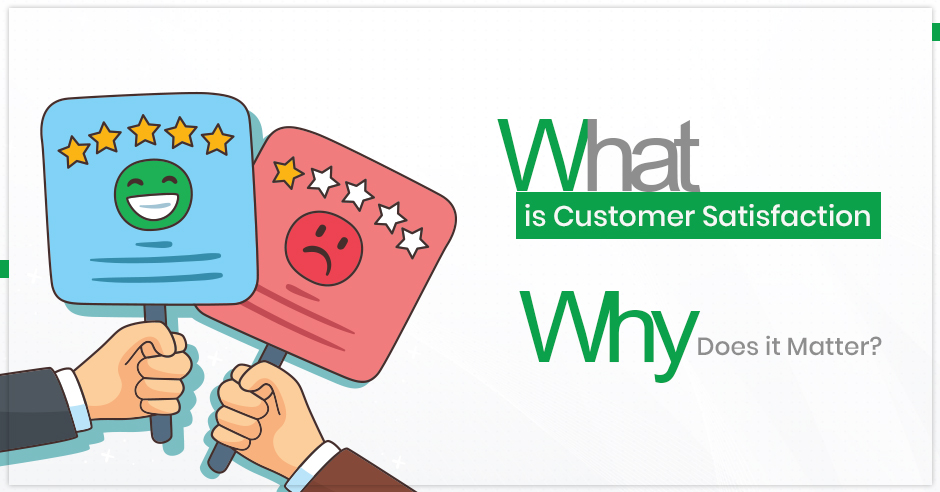 what-is-customer-satisfaction-and-why-does-it-matter