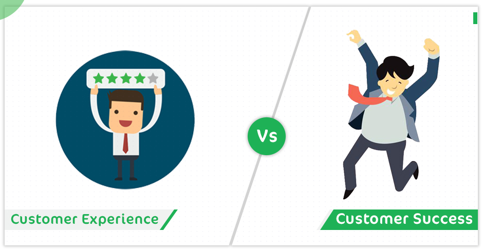 Customer Experience Vs. Customer Success — Differences