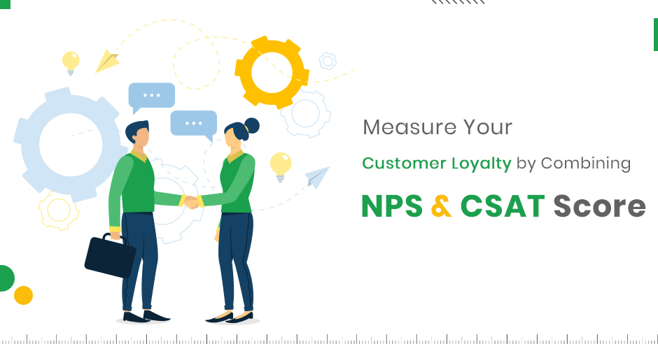 Measure Your Customer Loyalty by Combining NPS & CSAT Score